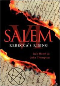 Salem VI: Rebecca's Rising - Jack Heath,  John Thompson