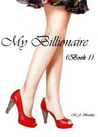 My Billionaire (Book 1)(Erotic Romance Stories) - M.J. Bradley