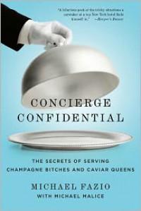 Concierge Confidential: The Secrets of Serving Champagne Bitches and Caviar Queens - Michael Fazio, Michael Malice