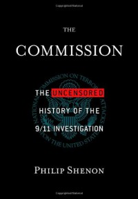 The Commission: The Uncensored History of the 9/11 Investigation - Philip Shenon