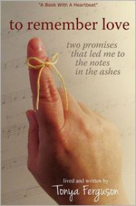 To Remember Love, Two Promises That Led Me To The Notes In The Ashes - Tonya Ferguson