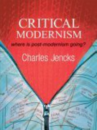 Critical Modernism: Where Is Post-Modernism Going? - Charles Jencks