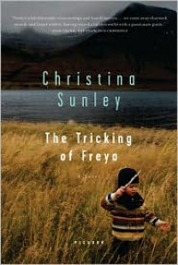 The Tricking of Freya: A Novel - Christina Sunley
