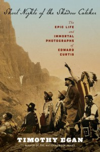 Short Nights of the Shadow Catcher: The Epic Life and Immortal Photographs of Edward Curtis - Timothy Egan