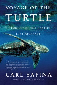 Voyage of the Turtle: In Pursuit of the Earth's Last Dinosaur - Carl Safina