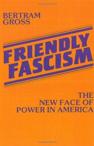 Friendly Fascism: The New Face of Power in America - Bertram Gross
