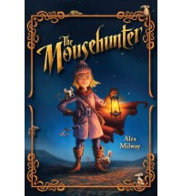 The Mousehunter (Mousehunter Trilogy, #1) - Alex Milway