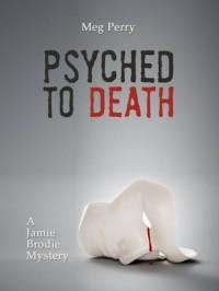 Psyched to Death: A Jamie Brodie Mystery (Jamie Brodie Mysteries Book 6) - Meg Perry