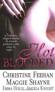 Hot Blooded (Includes: Carpathians, #14; Midnight Upyr, #4; Mageverse, #1) - Angela Knight, Emma Holly, Christine Feehan, Maggie Shayne