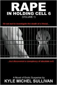 Rape in Holding Cell 6 - Part 1 - Kyle Michel Sullivan