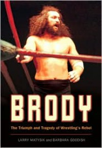 Brody: The Triumph and Tragedy of Wrestling's Rebel - Larry Matysik, Barbara Goodish
