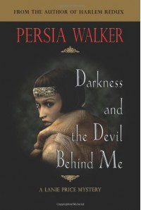 Darkness and the Devil Behind Me - Persia Walker