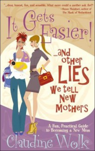 It Gets Easier! And Other Lies We Tell New Mothers - Claudine Wolk