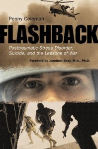 Flashback: Posttraumatic Stress Disorder, Suicide, and the Lessons of War - Penny Coleman