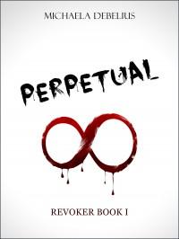 Perpetual (Revoker, Book I) - Michaela Debelius
