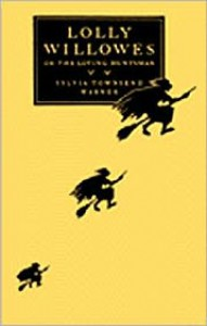 Lolly Willowes: Or, the Loving Huntsman - Sylvia Townsend Warner WARNER,  Anita Miller (Introduction)