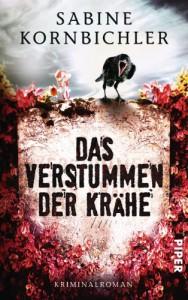 Das Verstummen der Krähe: Kriminalroman (Kristina-Mahlo-Reihe) (German Edition) - Sabine Kornbichler