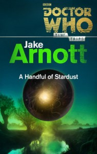 Doctor Who: A Handful of Stardust (Time Trips) - Jake Arnott