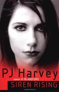 PJ Harvey: Siren Rising - James R. Blandford