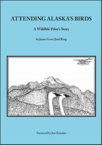 Attending Alaska's Birds: A Wildlife Pilot's Story - James Gore King