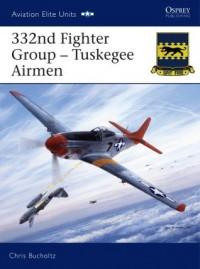 332nd Fighter Group - Tuskegee Airmen (Aviation Elite Units) - Chris Bucholtz, Jim Laurier