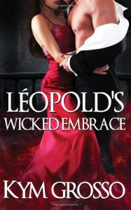Leopold's Wicked Embrace: 5 (Immortals of New Orleans) - Kym Grosso