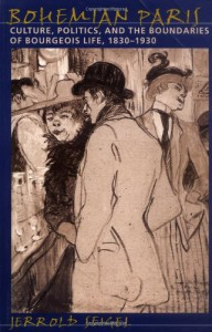 Bohemian Paris: Culture, Politics, and the Boundaries of Bourgeois Life, 1830-1930 - Jerrold Seigel