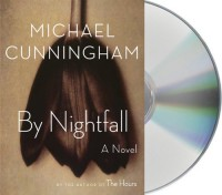 By Nightfall: A Novel - Michael Cunningham, Hugh Dancy