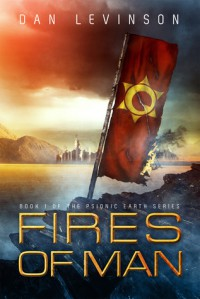 Fires of Man (Psionic Earth, #1) - Dan Levinson