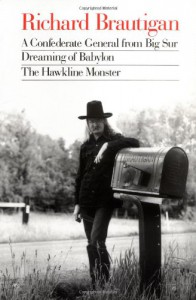 A Confederate General from Big Sur/Dreaming of Babylon/The Hawkline Monster - Richard Brautigan