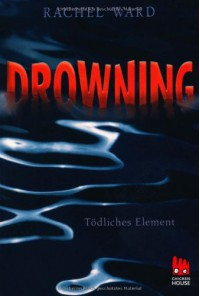 Drowning: Tödliches Element - Rachel Ward