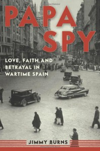 Papa Spy: Love, Faith, and Betrayal in Wartime Spain - Jimmy Burns