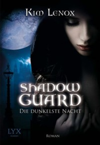 Shadow Guard: Die dunkelste Nacht (German Edition) - Kim Lenox, Michaela Link
