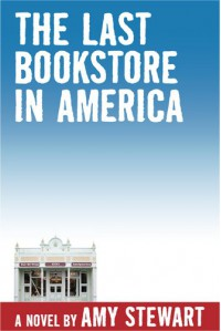 The Last Bookstore In America - Amy Stewart