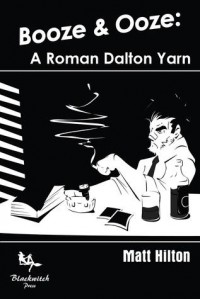 Booze and Ooze: A Roman Dalton Yarn - Matt Hilton, Paul D. Brazill