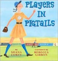 Players In Pigtails - Shana Corey, Rebecca Gibbon