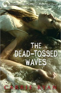 The Dead-Tossed Waves (The Forest of Hands and Teeth, #2) - Carrie Ryan