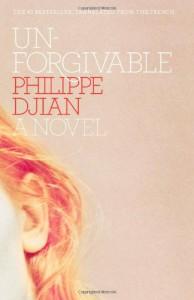 Unforgivable: A Novel - Philippe Djian