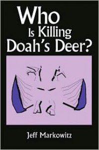 Who Is Killing Doah's Deer? - Jeff Markowitz