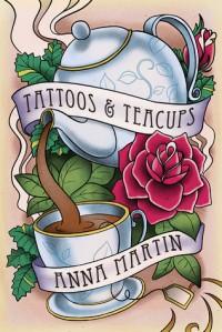 Tattoos and Teacups - Anna  Martin
