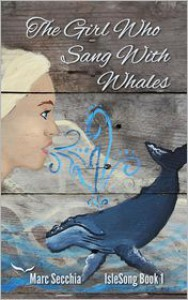 The Girl who Sang with Whales - Marc Secchia