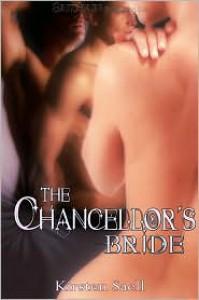 The Chancellor's Bride - Kirsten Saell