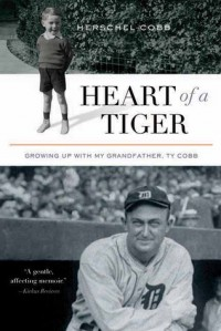 Heart of a Tiger: Growing Up with My Grandfather, Ty Cobb - Herschel Cobb