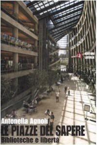 Le piazze del sapere: Biblioteche e libertà - Antonella Agnoli