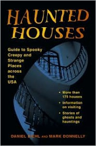 Haunted Houses: Guide to Spooky, Creepy, and Strange Places Across the USA - Daniel Diehl, Mark P. Donnelly