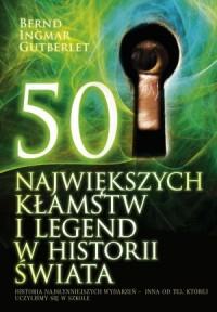 50 największych kłamstw i legend w historii świata - Bernd Ingmar Gutberlet