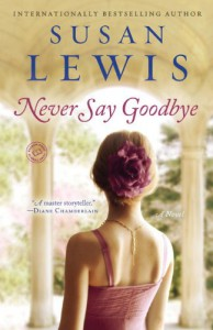 Never Say Goodbye: A Novel - Susan Lewis