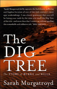 The Dig Tree: The Story of Burke and Wills - Sarah Murgatroyd