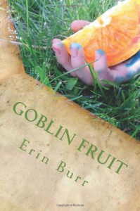 Goblin Fruit - Erin Burr
