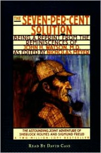 The Seven-Per-Cent Solution: Being a Reprint from the Reminiscences of John H. Watson, M.D. (Audio) - Nicholas Meyer, David Case